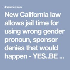 New California law allows jail time for using wrong gender pronoun, sponsor denies that would happen - YES..BE SURE TO DANCE AROUND THE LGBTQ's INSANITY! TIME TO BRING BACK MENTAL INSTITUTIONS FOR THESE SEXUAL DEVIANTS! #Jail