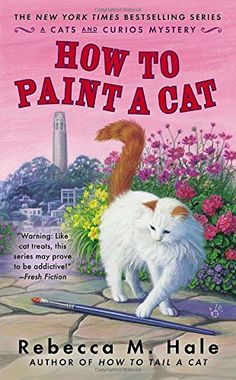How to Paint a Cat (2014) (The fifth book in the Cats and Curios series) A novel by Rebecca M Hale