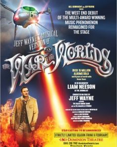 War of the Worlds to open in West End in 2016 - It was announced today that The War of The Worlds will make its West End debut at the Dominion Theatre for a limited run from Monday 8th February. The new Bill Kenwright production features the iconic score by Jeff Wayne, played live and conducted on stage by Wayne. Liam Neeson is set to feature again in a 3D holography performance as The Journalist, and audiences can also expect to see new music, star cast, and a full supporting company of…