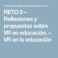 RETO 5 – Reflexiones y propuestas sobre VR en educación. – VR en la educación