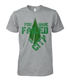GREEN ARROW OLIVER QUEEN YOU HAVE FAILED THIS CITY - DC UNIVERSE - JUSTICE LEAGUE T SHIRT HOODIE SWEATER FOR MENS WOMENS