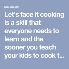 Let's face it cooking is a skill that everyone needs to learn and the sooner you teach your kids to cook the better. So how can you teach your kids to cook?