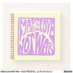 Make Love Not War - Cute VSCO Girls Quote Notebook