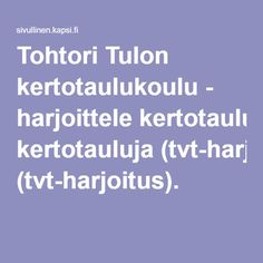 Tohtori Tulon kertotaulukoulu - harjoittele kertotauluja (tvt-harjoitus). Multiplication And Division, Maths, Teaching, This Or That Questions, Education, School, Multiplication, Learning, Training