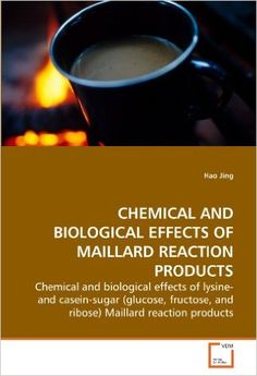 Amazon.com: CHEMICAL AND BIOLOGICAL EFFECTS OF MAILLARD REACTION PRODUCTS: Chemical and biological effects of lysine- and casein-sugar (glucose, fructose, and ribose) Maillard reaction products (9783639176896): Hao Jing: Books