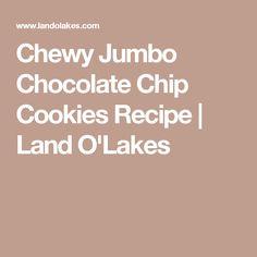 Chewy Jumbo Chocolate Chip Cookies Recipe | Land O'Lakes