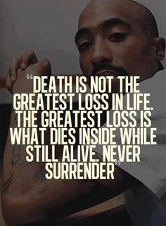 Another major mind shaking quote from Pac. Dude was a philosopher more than a musician. That's why his words shook the world. And we can still feel those reverberations long after he's passed. Rest in Peace.
