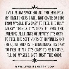 live it, breathe it, whisper it or yell it but FEEEEEEEL it.  It's okay to acknowledge those feelings and talk about them...don't worry, you'll be back to happy sooner than later.