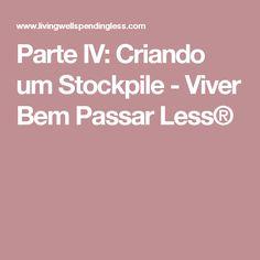 Parte IV: Criando um Stockpile - Viver Bem Passar Less®