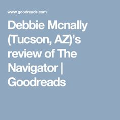 Debbie Mcnally (Tucson, AZ)'s review of The Navigator | Goodreads