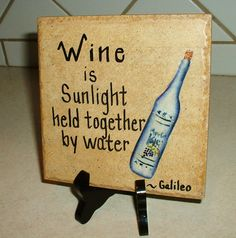 Wine is sunlight held together by water...