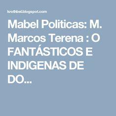 Mabel Politicas: M. Marcos Terena : O FANTÁSTICOS E INDIGENAS DE DO...