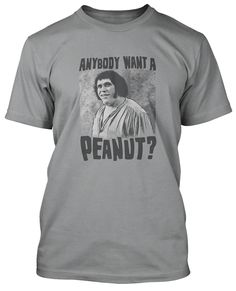 Anybody Want A Peanut T-Shirt, Princess Bride, Andre the Giant, I must have this. Anybody Want A Peanut, Peanuts T Shirts, Holding Court, Andre The Giant, Hello My Name Is, Give It To Me, Bride, My Style, Princess