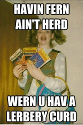 Probably the best thing I've found on the internet yet.. Know Your Meme--The Ermahgerd Girl.
