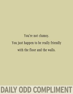 You're not clumsy...