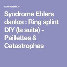 Syndrome Ehlers danlos : Ring splint DIY (la suite) - Paillettes & Catastrophes