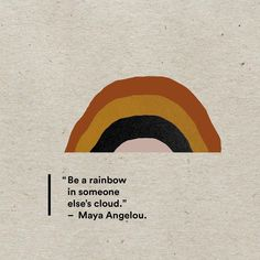 """Be a rainbow in someone else's cloud"" - Maya Angelou The Words, Cool Words, Vie Positive, Positive Quotes, Positive Thoughts, Pretty Words, Beautiful Words, Words Quotes, Me Quotes"