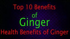 Top 10 Benefits of Ginger - Health Benefits of Ginger