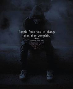 Positive Quotes : People force you to change then they complain. - Hall Of Quotes Badass Quotes, Real Quotes, True Quotes, Funny Quotes, Qoutes, Word Up, Family Quotes Love, Cold Quotes, Meaningful Quotes