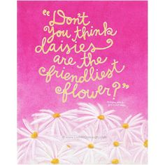 """""""Don't you think daisies the friendliest flower?"""" Favorite flower quote by Kathleen (Meg Ryan) from the movie, You've Got Mail. Daisy Love, Daisy Girl, Daisy Daisy, Flower Quotes, Daisy Quotes, Pink Quotes, Mom Quotes, Qoutes, Favorite Movie Quotes"""