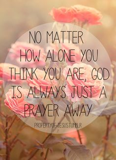 No matter how alone you think you are, #God is always just a #prayer away.
