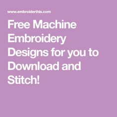 Free Machine Embroidery Designs for you to Download and Stitch!