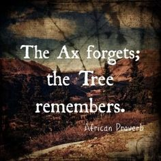 The ax forgets. The tree remembers.