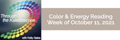 Weekly Color & Energy Reading for October 11, 2021 - Through the Kaleidoscope with Kelly Galea