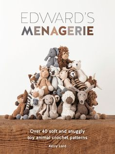 Edwards Menagerie: A Book of Crochet Soft Toy Animal Patterns by Kerry Lord | Toft Alpaca Shop