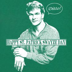 Happy St. Patrick Swayze Day!