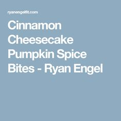 Cinnamon Cheesecake Pumpkin Spice Bites - Ryan Engel
