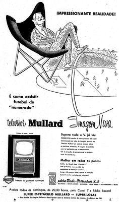 'Com a vantagem da super-aluminização da imagem, o televisor Mullard oferece tal perfeição que o telespectador tem a sensação de encontrar-se no próprio local do espetáculo'.    4 de junho de 1957. http://blogs.estadao.com.br/reclames-do-estadao/2010/06/19/futebol-de-numerada/