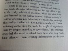 """More suffering comes into the world by people taking offense than by people intending to give offense."" Ken Keyes, quoted in Richard Rohr, Falling Upward"