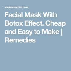 Facial Mask With Botox Effect. Cheap and Easy to Make | Remedies