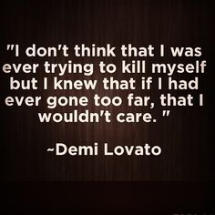 It's a pretty good description of me a few years ago and the only thing that really mattered was my son. Luckily things are a little better now, so at least I am away from that level of depression. How I Feel, How Are You Feeling, Demi Lovato Quotes, My Demons, Depression Quotes, In My Feelings, Sad Quotes, Deep Thoughts, Anxiety