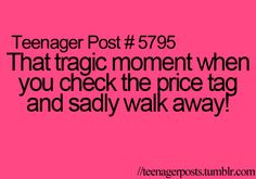 That tragic moment when you check the price tag and sadly walk away.