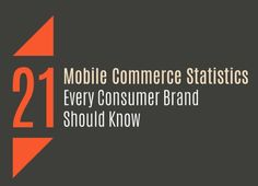 21 Mobile Commerce Statistics Every Consumer Brand Should Know (SlideShow)