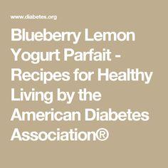 Blueberry Lemon Yogurt Parfait - Recipes for Healthy Living by the American Diabetes Association®