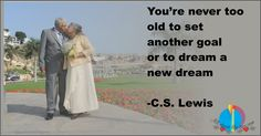 You're never too old to set another goal or to dream a new dream #quote #keepmovingforward