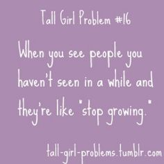Tall girl problems - all the time guys, story of my life!