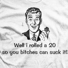 Well I rolled a 20 Suck it Dungeons and by MetaCortexShirts, £10.99