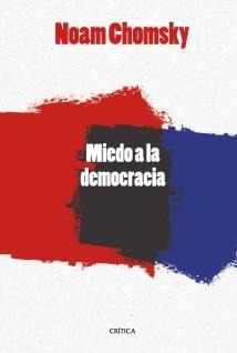 """El miedo a la democracia, Chomsky, Noam. """"Noam Chomsky recorre en este libro –una de sus obras de análisis históricopolítico más ambiciosas y permanentes— la historia entera del mundo desde el final de la segunda guerra mundial hasta la actualidad, que él considera como una época de crímenes e infamias enmascarados por la tergiversación sistemática de los hechos por parte de Estados Unidos, cuya política mundial ha estado presidida en todo este tiempo por el miedo a la democracia. Fue el…"""