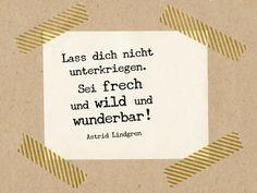 Sprüche & Slogans - Zitat Lindgren: Sei frech und wild und wunderbar! - ein Designerstück von im-wohnzimmer bei DaWanda