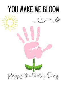 You Make Me Bloom, Happy Mother's Day Handprint, Children's Craft Ideas, Printable Toddler Crafts, Mother's Day Craft, Toddler Hands