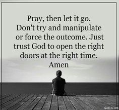 Pray, the let it go. Don't try and manipulate of force the outcome. Just trust God to open the right time. Amen