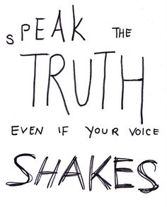 speak the truth even if your voice shake   Flickr - ragamuffin and scallywag