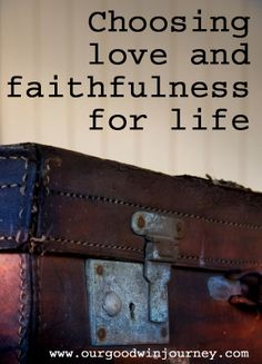 Choose Love and Faithfulness... choosing these things for life can deeply effect your marriage and your home for God #happywivesclub