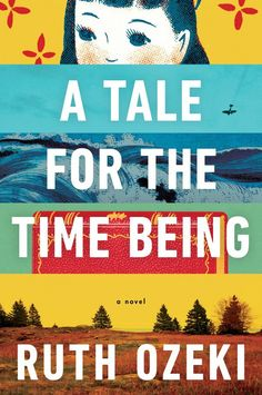 "A Tale for the Time Being by Ruth Ozeki  '...tells the entwined stories of a writer named Ruth in British Columbia and a girl named Nao in Japan."" via Flavorwire"
