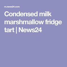 Condensed milk marshmallow fridge tart | News24