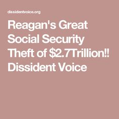 Reagan's Great Social Security Theft of $2.7Trillion!! Dissident Voice